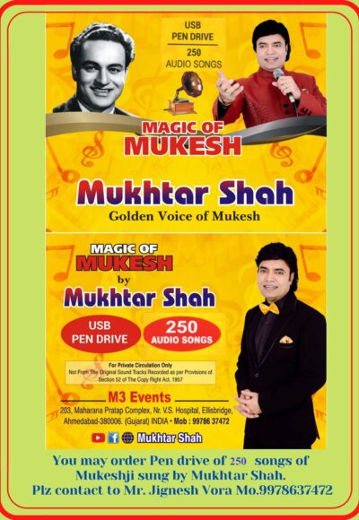 You may order Pen drive of 225 songs of Mukeshji sung by Mukhtar